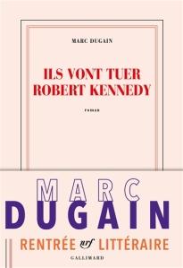 Dugain - Ils vont tuer Robert Kennedy