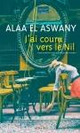 Aswany - J'ai couru vers le Nil