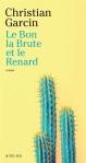 Christian Garcin - Le Bon, la Brute et le Renard