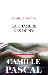 Camille Pascal - La chambre des dupes