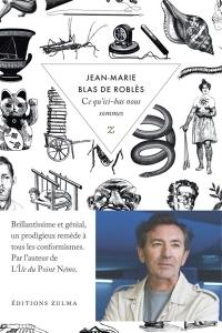 Jean-Marie Blas de Roblès - Ce qu'ici-bas nous sommes