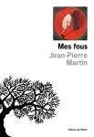 Jean-Pierre Martin - Mes fous