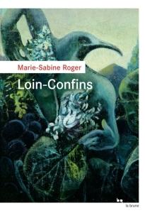 Marie-Sabine Roger - Loin-Confins
